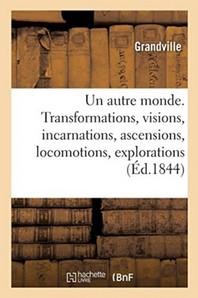 Un autre monde. Transformations, visions, incarnations, ascensions, locomotions, explorations