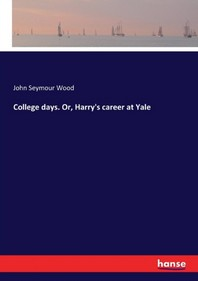 College days. Or, Harry's career at Yale