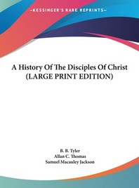 A History Of The Disciples Of Christ (LARGE PRINT EDITION)
