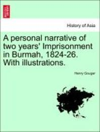A Personal Narrative of Two Years' Imprisonment in Burmah, 1824-26. with Illustrations.