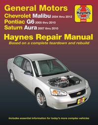 Chevrolet Malibu 2004 Thru 2012, Pontiac G6 2005-2010 & Saturn Aura 2007-2010 Haynes Repair Manual