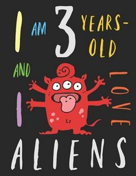 I Am 3 Years-Old and I Love Aliens