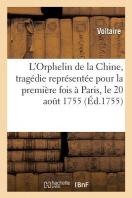 L'Orphelin De La Chine, Tragedie Representee Pour La Premiere Fois A Paris, Le 20 Aout 1755