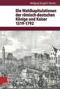 Die Wahlkapitulationen Der Romisch-Deutschen Konige Und Kaiser 1519-1792