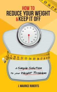 How to Reduce Your Weight & Keep It Off