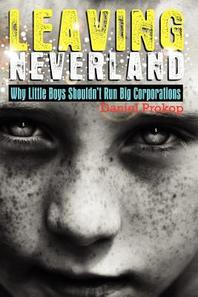 Leaving Neverland (Why Little Boys Shouldn't Run Big Corporations)