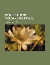 Memorials of Theophilus Trinal