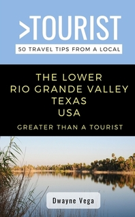 Greater Than a Tourist- The Lower Rio Grande Valley Texas USA