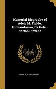 Memorial Biography of Adele M. Fielde, Humanitarian, by Helen Norton Stevens
