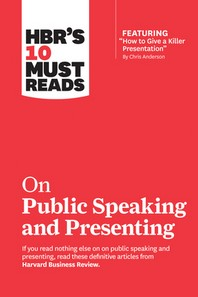Hbr's 10 Must Reads on Public Speaking and Presenting (with Featured Article How to Give a Killer Presentation by Chris Anderson)