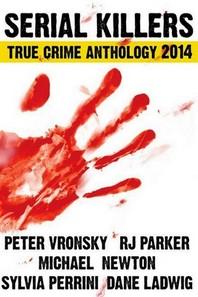 Serial Killers True Crime Anthology 2014 (Large Print)