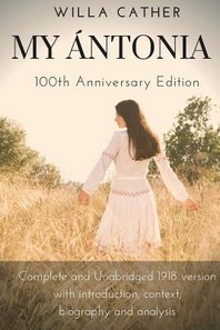 Willa Cather My Antonia 100th Anniversary Edition