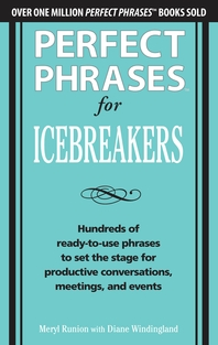 Perfect Phrases for Icebreakers  Hundreds of Ready-to-Use Phrases to Set the Stage for Productive Co