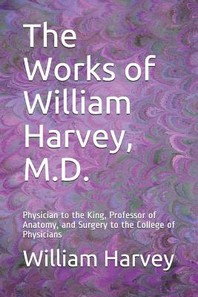 The Works of William Harvey, M.D.