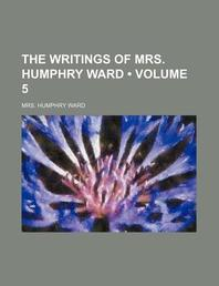 The Writings of Mrs. Humphry Ward (Volume 5)