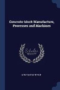 Concrete-Block Manufacture, Processes and Machines