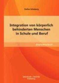 Integration Von Korperlich Behinderten Menschen in Schule Und Beruf