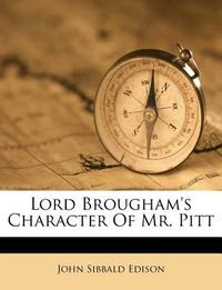 Lord Brougham's Character of Mr. Pitt