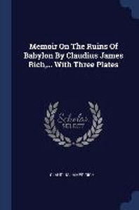 Memoir on the Ruins of Babylon by Claudius James Rich, ... with Three Plates