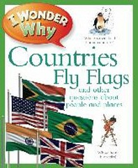 I Wonder Why Countries Fly Flags and Other Questions about People and Places. Philip Steele