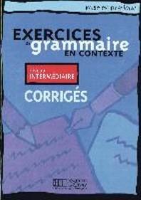 Exercices de grammaire en contexte. Niveau interm?diaire. Corrig?s - L?sungsheft