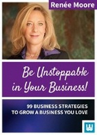 Be Unstoppable in Your Business