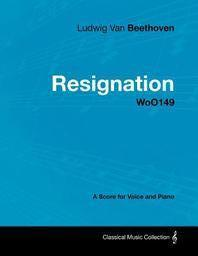 Ludwig Van Beethoven - Resignation - Woo149 - A Score Voice and Piano