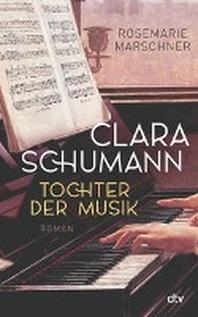 Clara Schumann - Tochter der Musik
