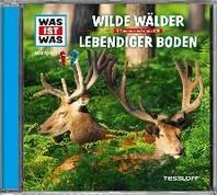 Was ist was Hoerspiel-CD: Wilde Waelder/ Lebendiger Boden
