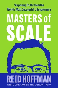 Masters of Scale: Surprising truths from the world??s most successful entrepreneurs