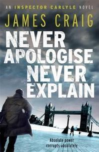 Never Apologise, Never Explain