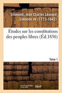 Etudes Sur Les Constitutions Des Peuples Libres. Tome 1