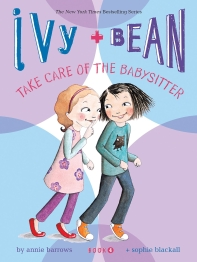 Ivy and Bean. 4: Take Care of the Babysitter