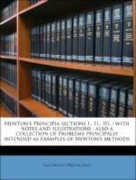 Newton's Principia Sections I., II., III.