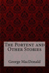 The Portent and Other Stories George MacDonald