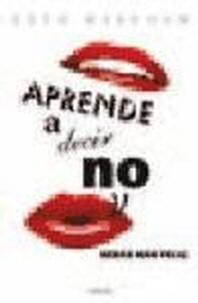 Aprende A Decir No = The Power of No
