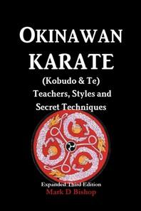 Okinawan Karate (Kobudo & Te) Teachers, Styles and Secret Techniques