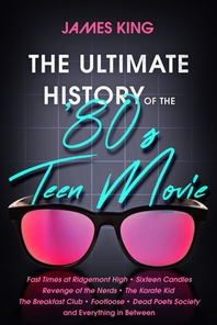 The Ultimate History of the '80s Teen Movie