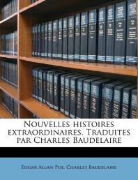Nouvelles histoires extraordinaires. Traduites par Charles Baudelaire