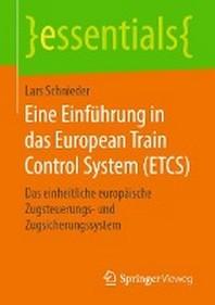 Eine Einfuehrung in das European Train Control System (ETCS)