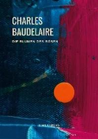 Charles Baudelaire - Die Blumen des Boesen (Les Fleurs du Mal)
