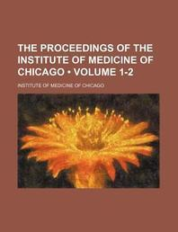 The Proceedings of the Institute of Medicine of Chicago (Volume 1-2)