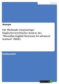 "Die Merkmale Einsprachiger Englischworterbucher. Analyse Des ""Macmillan English Dictionary for Advanced Learners"" (Med)"