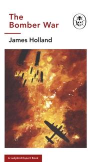 The Bomber War: A Ladybird Expert Book: Book 7 of the Ladybird Expert History of the Second World Wa