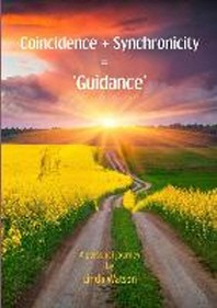Coincidence + Synchronicity = 'Guidance'. A Personal Journey