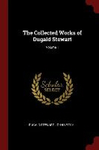 The Collected Works of Dugald Stewart; Volume 1