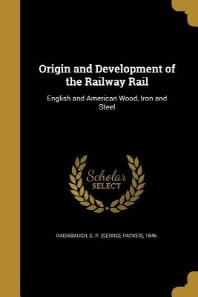Origin and Development of the Railway Rail