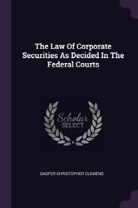 The Law of Corporate Securities as Decided in the Federal Courts