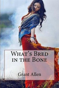 What's Bred in the Bone Grant Allen