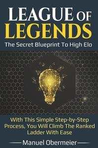 League Of Legends - The Secret Blueprint To High Elo